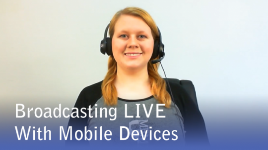 Broadcasting LIVE with Mobile Devices